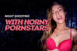 Night Shooting with Horny Pornstars